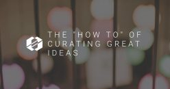 "The ""How To"" of Curating Great Ideas"